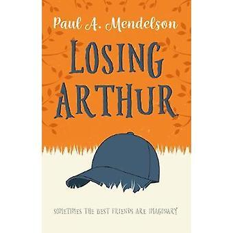 Losing Arthur by Paul A. Mendelson - 9781912083961 Book