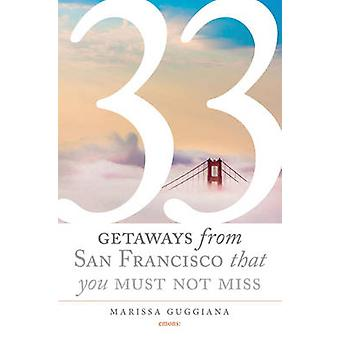 33 Getaways from San Francisco That You Must Not Miss by Marissa Gugg