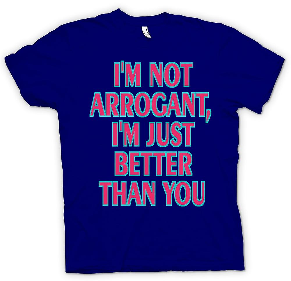 Heren T-shirt - Ik ben niet ARROGANT, ik ben gewoon beter dan jij