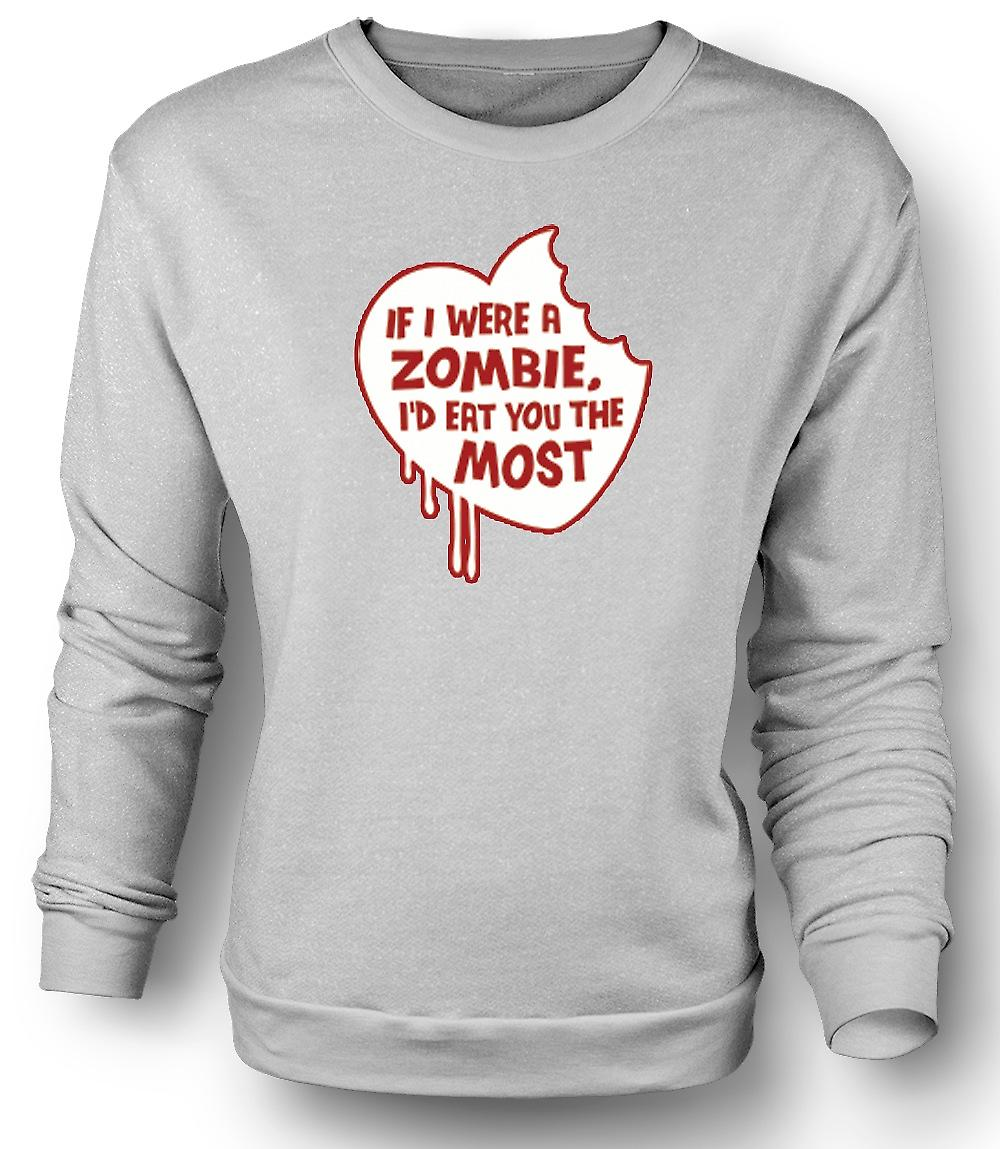 Mens Sweatshirt If I Were A Zombie I'd Eat You The Most