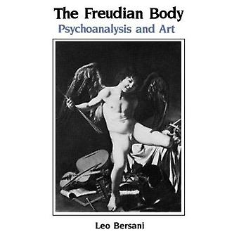 Die Freudsche Körper - Psychoanalyse und Kunst von Leo Bersani - 9780231062