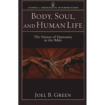 Kropp, själ och mänskligt liv: arten av mänskligheten i Bibeln (studier i teologisk tolkning)