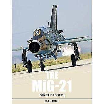 The Mig-21: The Legendary Fighter/Interceptor in Russian and Worldwide Use, 1956 to the Present
