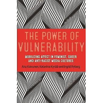 The Power of Vulnerability:� Mobilising Affect in Feminist, Queer and Anti-Racist Media Cultures