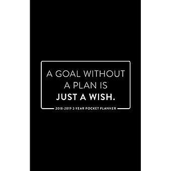2018-2019 2 jaar Pocket Planner; Een doel zonder een Plan Is slechts een wens: 2 jaar Pocket kalender en maandelijkse Planner