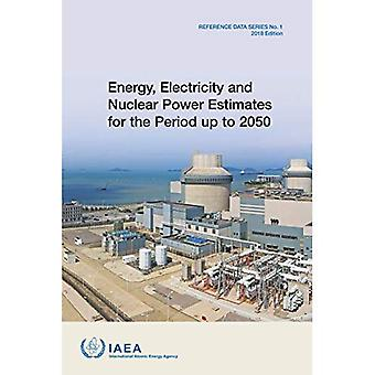 Energy, Electricity and Nuclear Power Estimates for� the Period up to 2050: 2018 Edition (Reference Data Series)