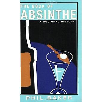 The Book of Absinthe - A Cultural History Book