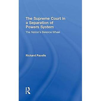 The Supreme Court in a Separation of Powers System  The Nations Balance Wheel by Pacelle & Richard