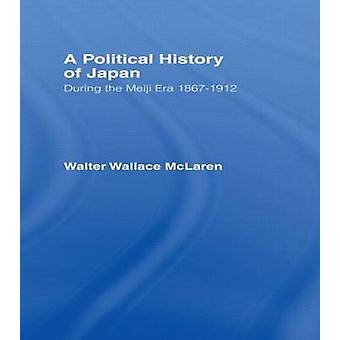 A Political History of Japan During the Meiji Era 18671912 by McLaren & Walter W.