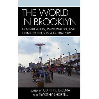 Världen i Brooklyn gentrifiering invandring och etniska politik i en Global stad av DeSena & Judith
