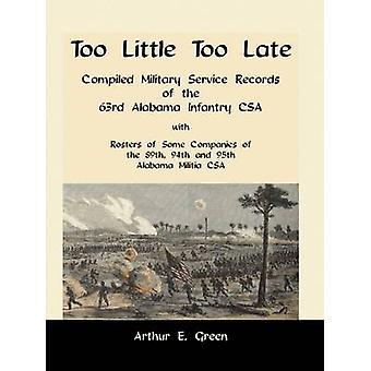 Te weinig te laat gecompileerde militaire dienst Records van de 63e Alabama infanterie CSA met roosters van sommige bedrijven van de 89e 94e en 95e Alabama militie CSA door Green & Arthur E.