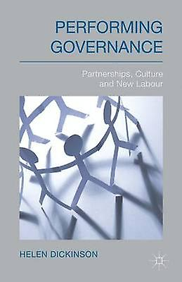 Performing Governance Partnerships Culture and nouveau Labour by Dickinson & Helen