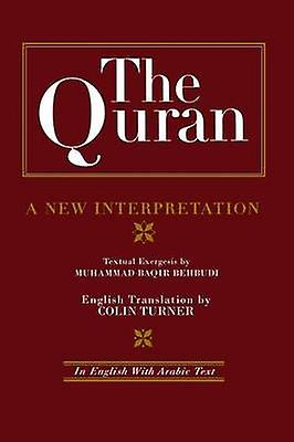 The Quran A nouveau Interpretation  In English with Arabic Text by Behbudi & M. B.