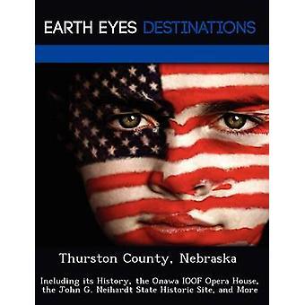 Thurston County Nebraska incluyendo su historia de la ópera de Onawa IOOF casa el John G. Neihardt sitio histórico del estado y más por Wilkins y Sandra