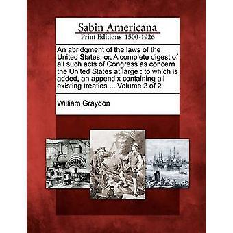 Ein Auszug aus den Gesetzen der Vereinigten Staaten oder einen kompletten Digest solcher Handlungen des Kongresses betreffen die Vereinigten Staaten im Allgemeinen, der Anhang enthält alle vorhandenen Treati von Graydon & William hinzugefügt wird