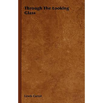 Through the Looking Glass by Carroll & Lewis