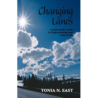 Changing Lanes A New Adults Guide to Understanding Your Lane in Life by East & Tonia N.