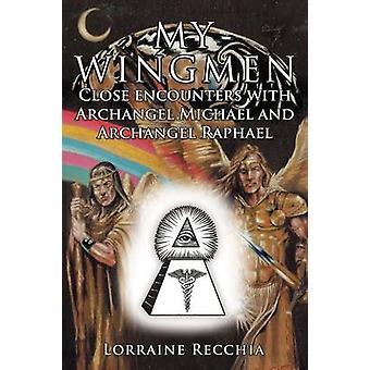 My Wingmen Close Encounters with Archangel Michael and Archangel Raphael by Recchia & Lorraine