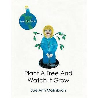 Plant a Tree and Watch It Grow by Matinkhah & Sue Ann