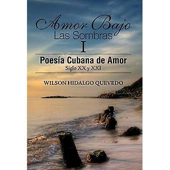 Amor Bajo Las Sombras I Poesia Cubana de Amor Siglo XX y XXI by Hidalgo Quevedo & Wilson