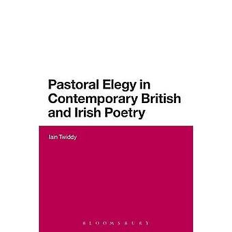Pastoral Elegy in Contemporary British and Irish Poetry by Twiddy & Iain