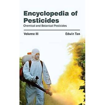 Encyclopedia of Pesticides Volume III Chemical and Botanical Pesticides by Tan & Edwin