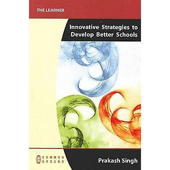 Innovative Strategies to Develop Better Schools by Singh & Prakash