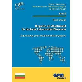 Bulgarien ALS Absatzmarkt Fur Deutsche LebensmittelDiscounter Entwicklung Einer Markteintrittskonzeption by Jacobs & Petia