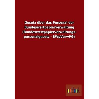 Gesetz ber das Personal der Bundeswertpapierverwaltung Bundeswertpapierverwaltungspersonalgesetz BWpVerwPG di ohne Autor