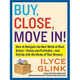 Buy - Close - Move In! - How to Navigate the New World of Real Estate-
