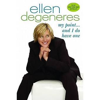 My Point...and I Do Have One by Ellen DeGeneres - 9780553384222 Book