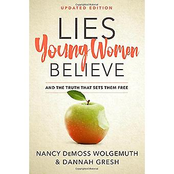 Lies Young Women Believe - And the Truth That Sets Them Free by Nancy