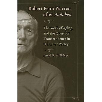 Robert Penn Warren After Audubon - The Work of Aging and the Quest for