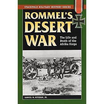 Rommel's Desert War - The Life and Death of the Afrika Korps by Samuel