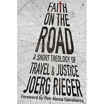 Faith on the Road - A Short Theology of Travel and Justice by Joerg Ri