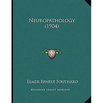 Neuropathology (1904) by Elmer Ernest Southard - 9781164823179 Book
