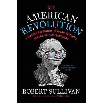 My American Revolution - A Modern Expedition Through History's Forgott