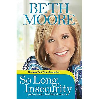 So Long - Insecurity - You've Been a Bad Friend to Us by Beth Moore -