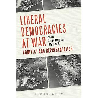 Liberal Democracies at War - Conflict and Representation by Hilary Foo