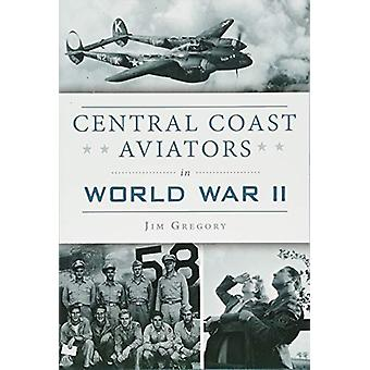 Central Coast Aviators in World War II by Jim Gregory - 9781467139526