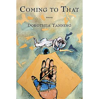 Coming to That - Poems by Dorothea Tanning - 9781555976019 Book