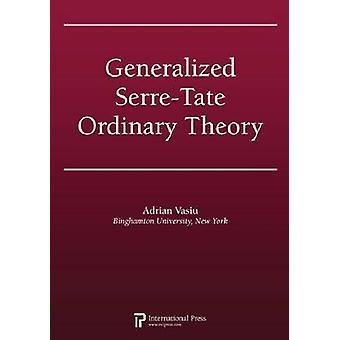 Generalized Serre-Tate Ordinary Theory by Adrian Vasiu - 978157146277