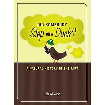 Did Somebody Step on a Duck? - A Natural History of the Fart by Jim Da