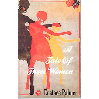 A Tale of Three Women by Eustace Palmer - 9781592217373 Book