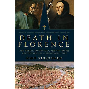 Death in Florence - The Medici - Savonarola - and the Battle for the S
