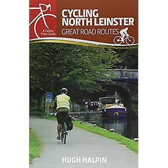 Cycling North Leinster - Great Road Routes by Hugh Halpin - 9781848893