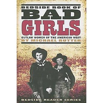 Bedside Book of Bad Girls - Outlaw Women of the American West by Micha