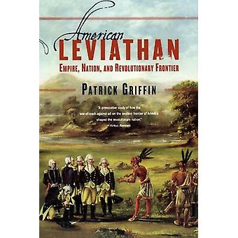 American Leviathan - Empire - Nation - and Revolutionary Frontier by A
