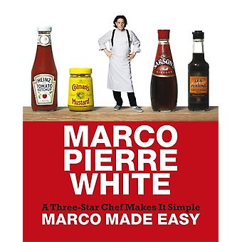 Marco Made Easy: A Three-Star Chef Makes It Simple (Hardcover) by White Marco Pierre