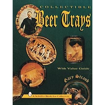 COLLECTIBLE BEER TRAYS (Schiffer Book for Collectors) (Paperback) by Straub Gary
